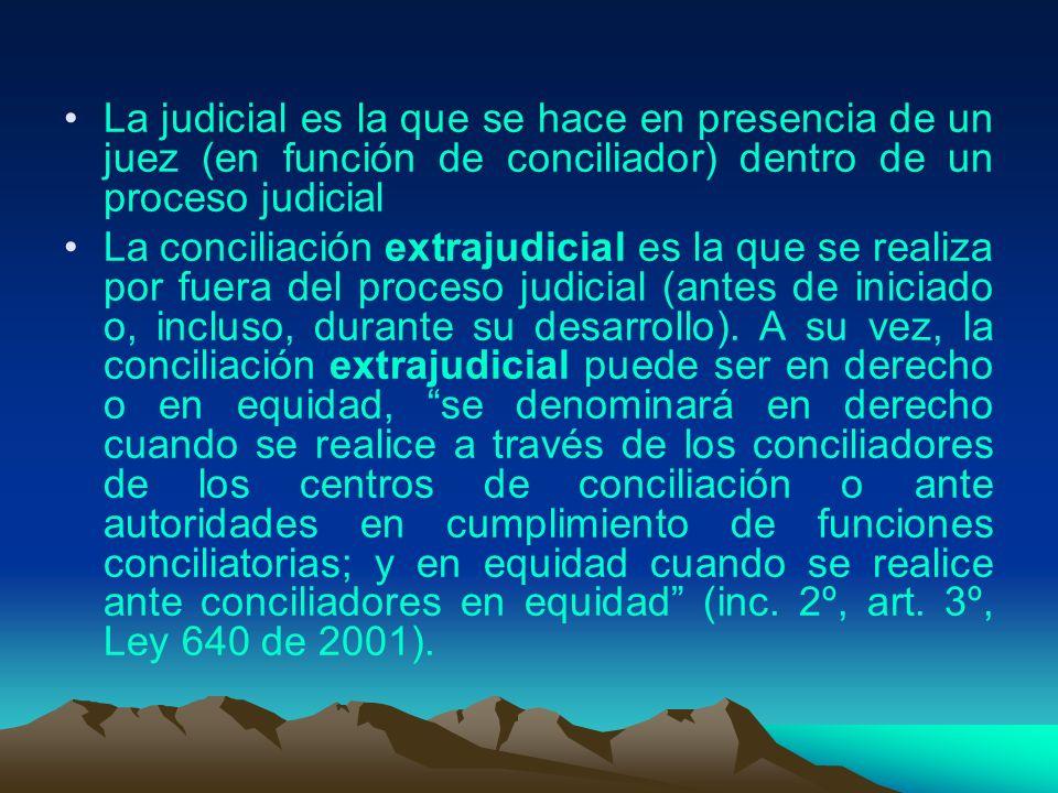 La judicial es la que se hace en presencia de un juez (en función de conciliador) dentro de un proceso judicial