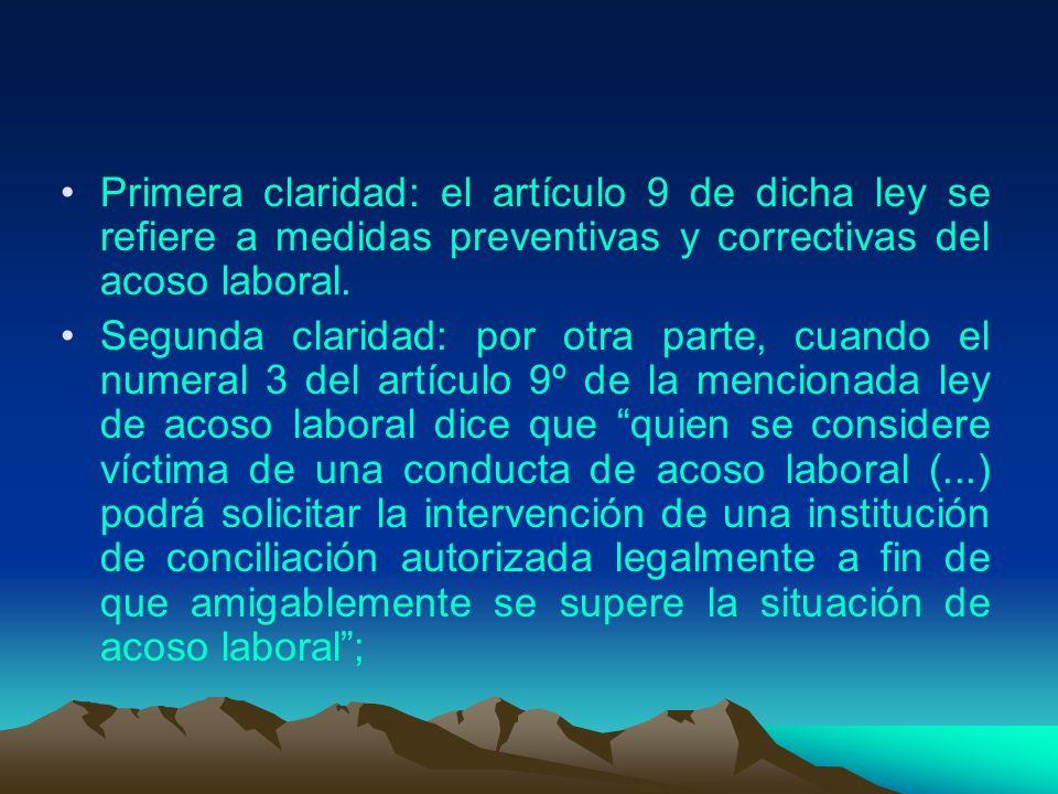 Primera claridad: el artículo 9 de dicha ley se refiere a medidas preventivas y correctivas del acoso laboral.