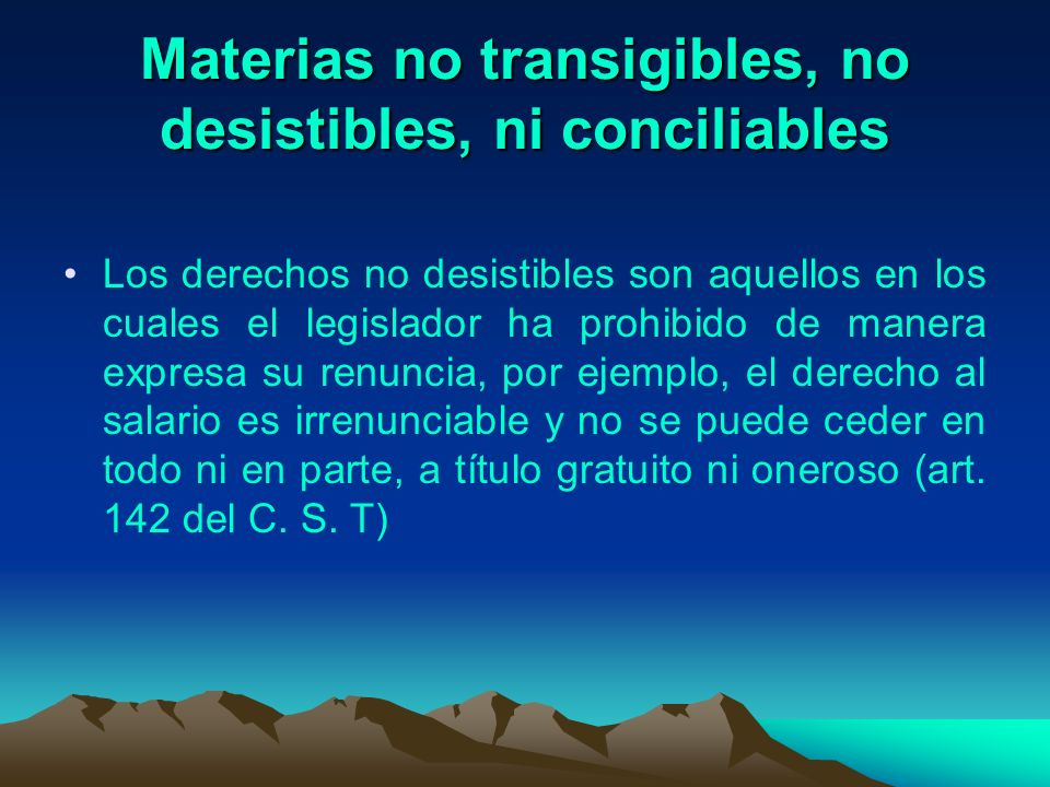 Materias no transigibles, no desistibles, ni conciliables