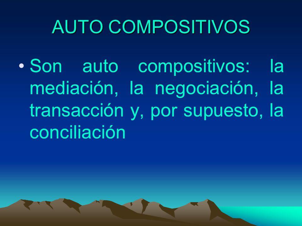 AUTO COMPOSITIVOS Son auto compositivos: la mediación, la negociación, la transacción y, por supuesto, la conciliación.