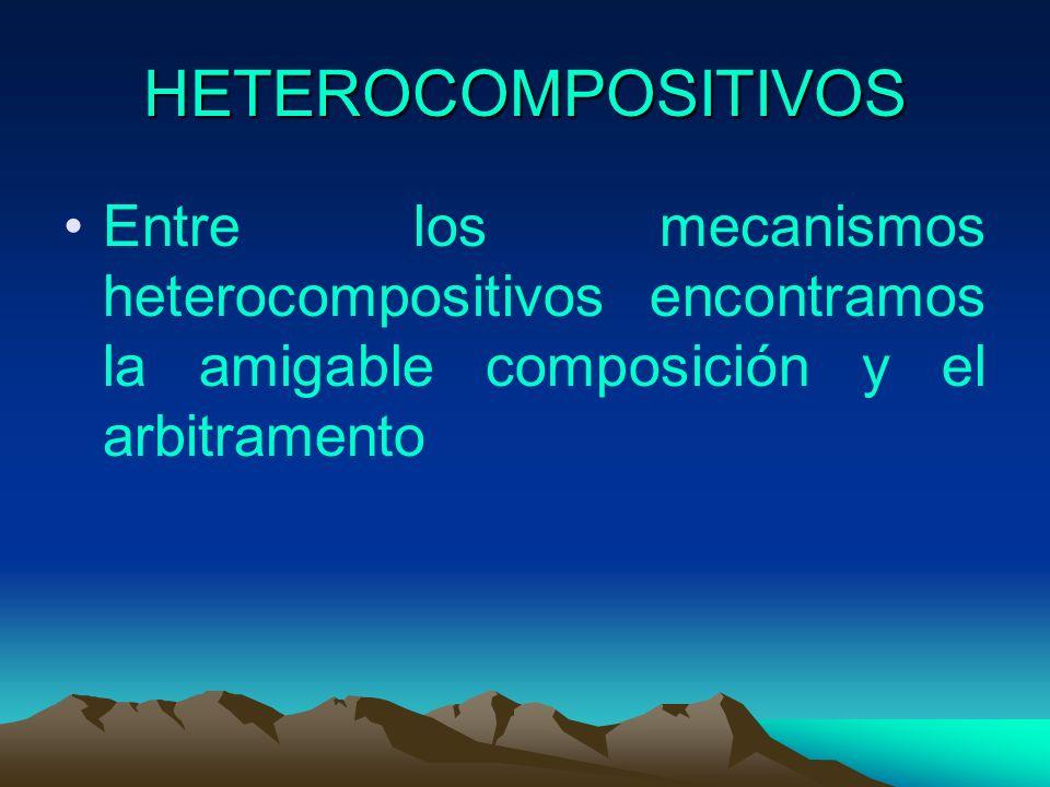 HETEROCOMPOSITIVOS Entre los mecanismos heterocompositivos encontramos la amigable composición y el arbitramento.