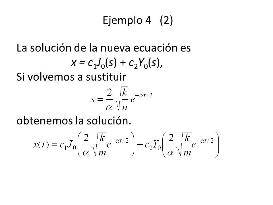 Ejemplo 4 (2) La solución de la nueva ecuación es x = c1J0(s) + c2Y0(s), Si volvemos a sustituir obtenemos la solución.