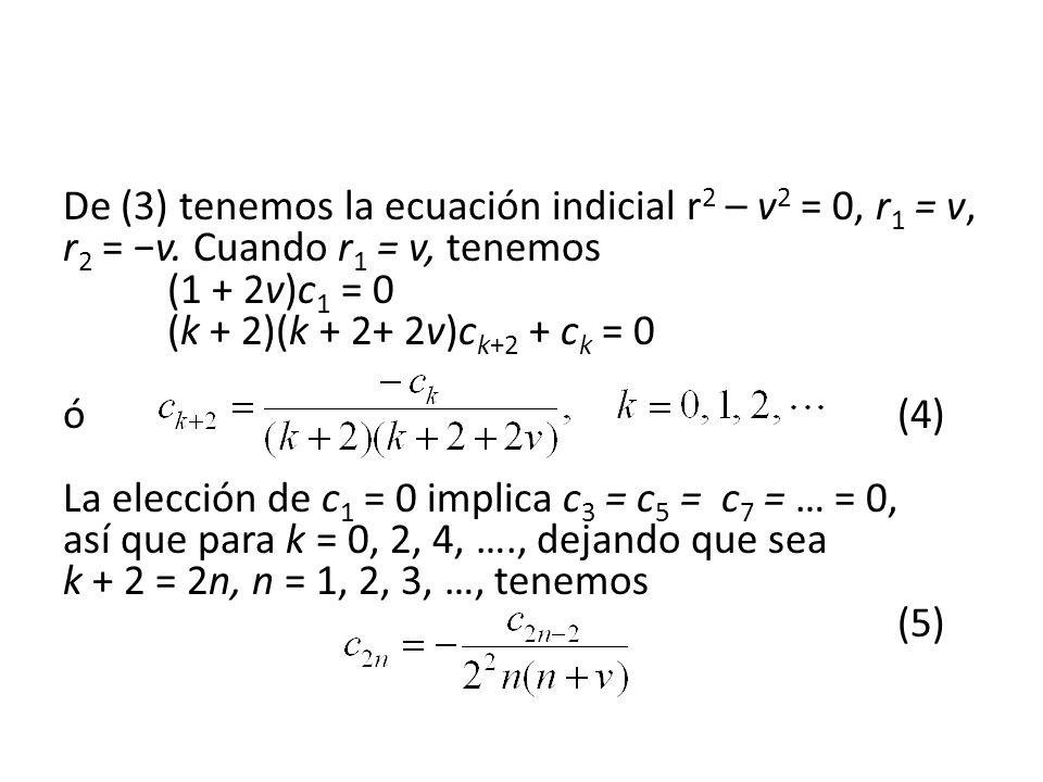 De (3) tenemos la ecuación indicial r2 – v2 = 0, r1 = v, r2 = −v