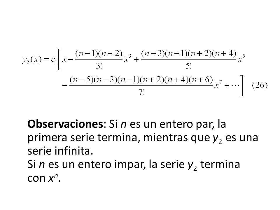 Observaciones: Si n es un entero par, la primera serie termina, mientras que y2 es una serie infinita.