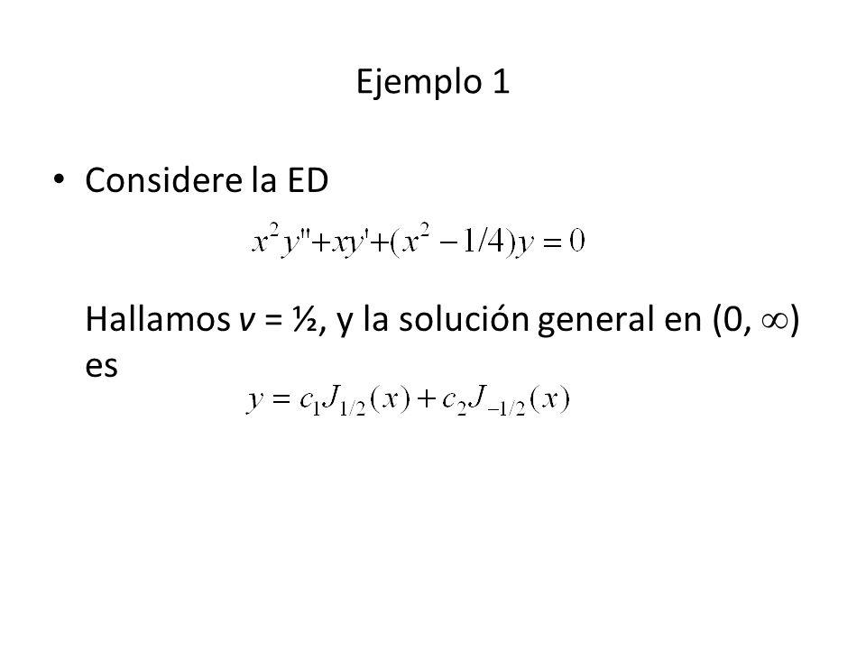 Ejemplo 1 Considere la ED Hallamos v = ½, y la solución general en (0, ) es