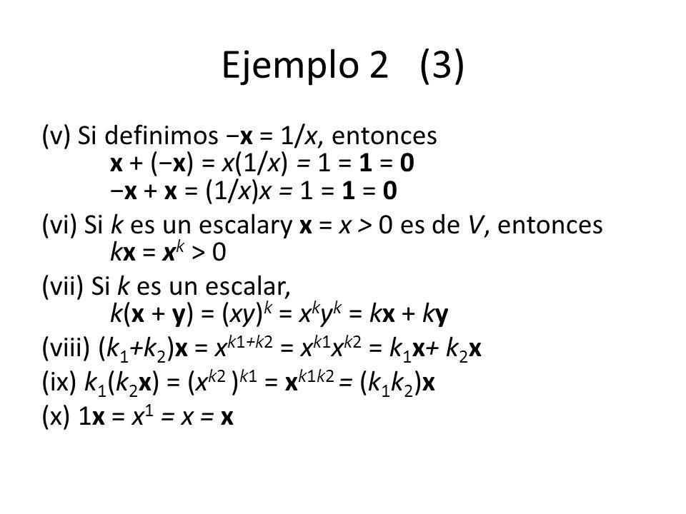 Ejemplo 2 (3) (v) Si definimos −x = 1/x, entonces x + (−x) = x(1/x) = 1 = 1 = 0 −x + x = (1/x)x = 1 = 1 = 0.