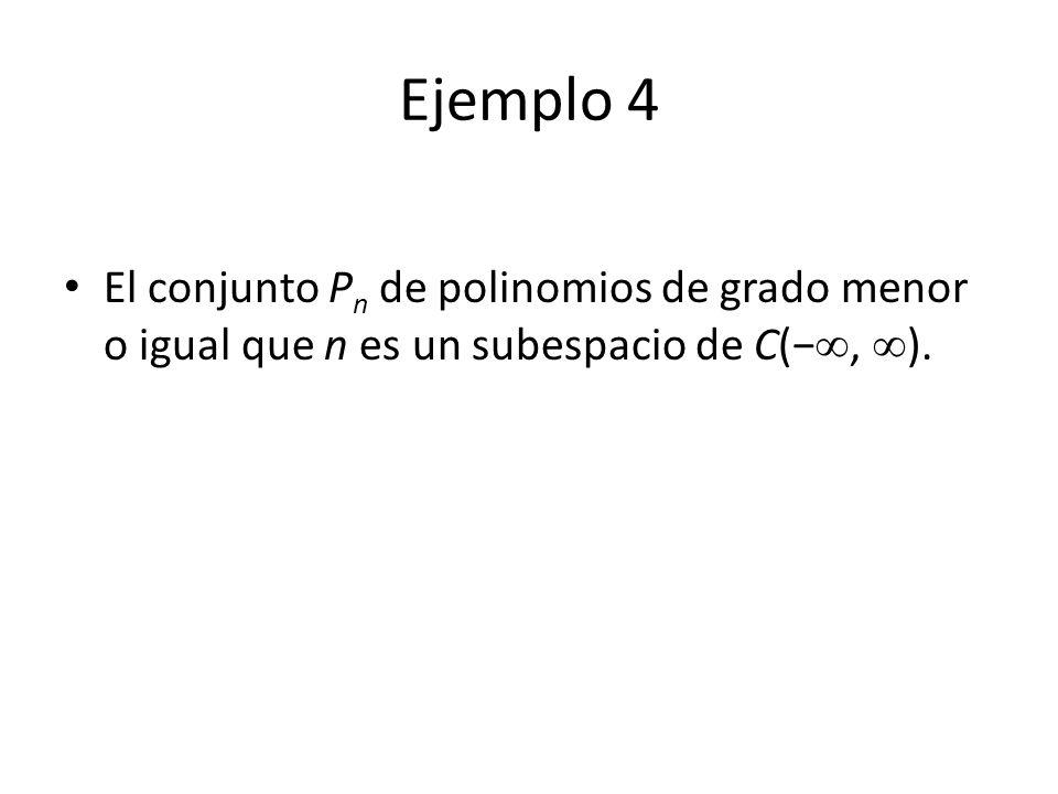 Ejemplo 4 El conjunto Pn de polinomios de grado menor o igual que n es un subespacio de C(−, ).
