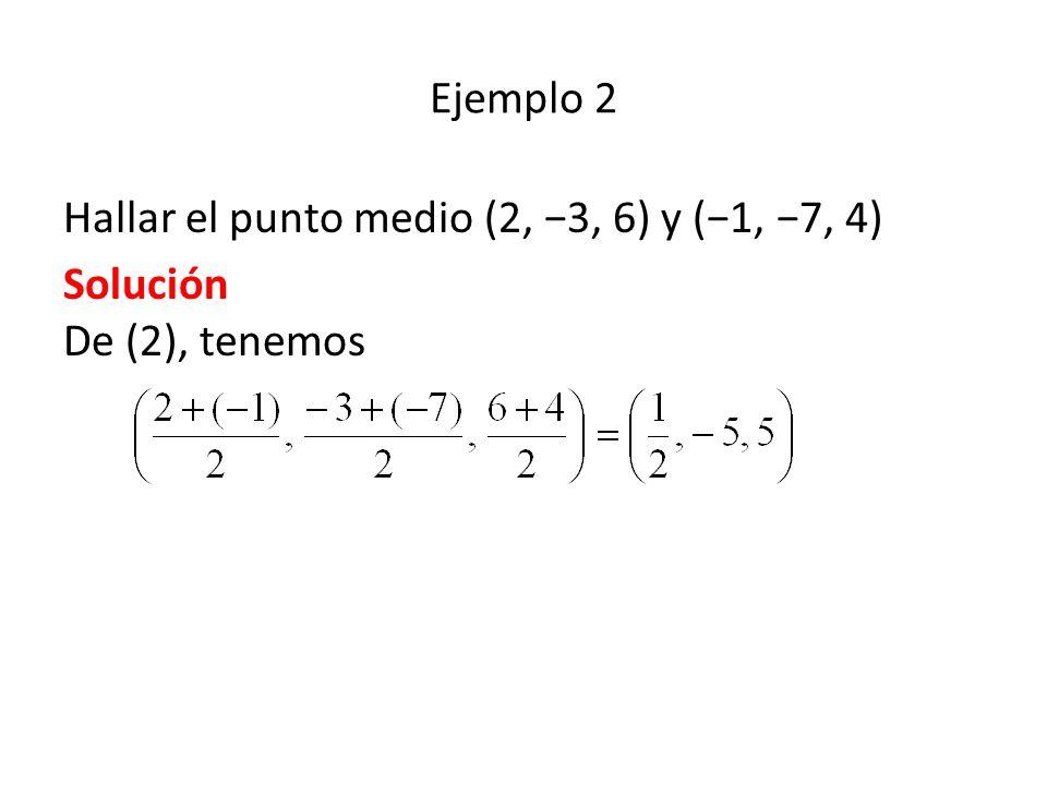 Ejemplo 2 Hallar el punto medio (2, −3, 6) y (−1, −7, 4) Solución De (2), tenemos