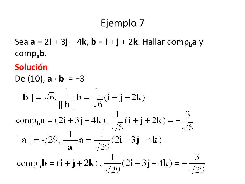 Ejemplo 7 Sea a = 2i + 3j – 4k, b = i + j + 2k. Hallar compba y compab.