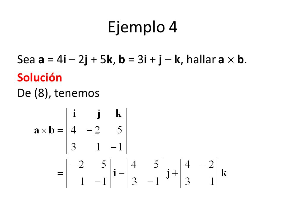 Ejemplo 4 Sea a = 4i – 2j + 5k, b = 3i + j – k, hallar a  b.