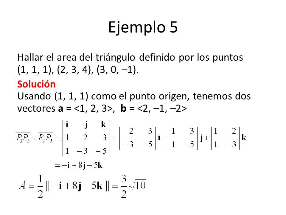 Ejemplo 5 Hallar el area del triángulo definido por los puntos (1, 1, 1), (2, 3, 4), (3, 0, –1).