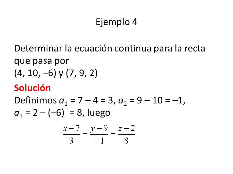 Ejemplo 4 Determinar la ecuación continua para la recta que pasa por (4, 10, −6) y (7, 9, 2)