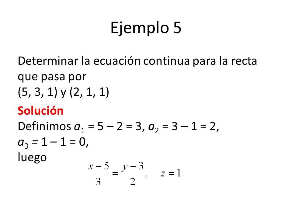 Ejemplo 5 Determinar la ecuación continua para la recta que pasa por (5, 3, 1) y (2, 1, 1)