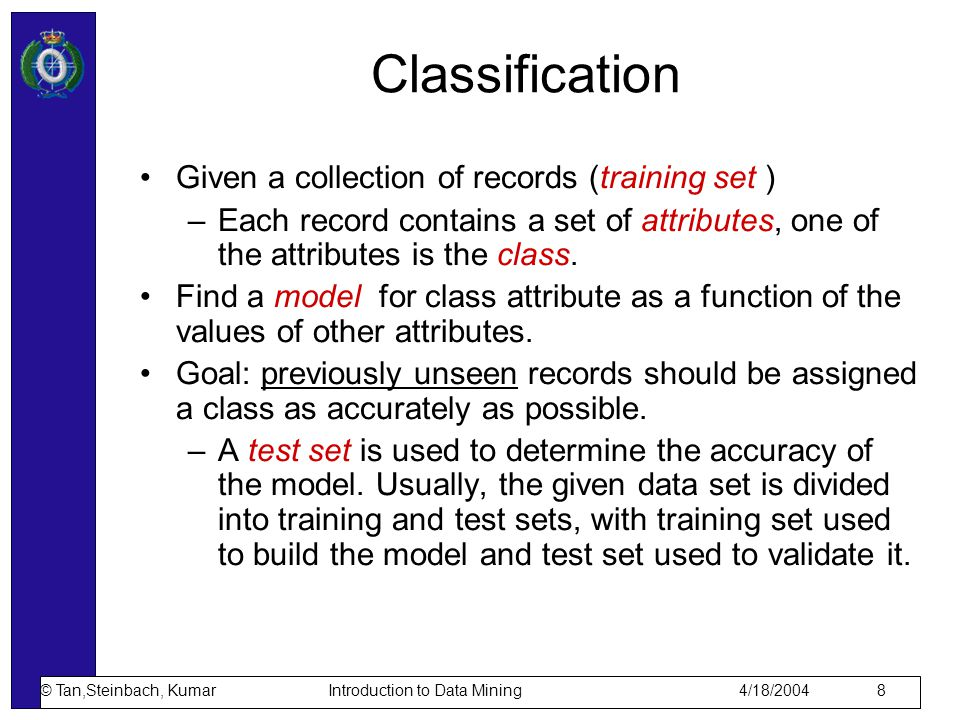 Classification Given a collection of records (training set )