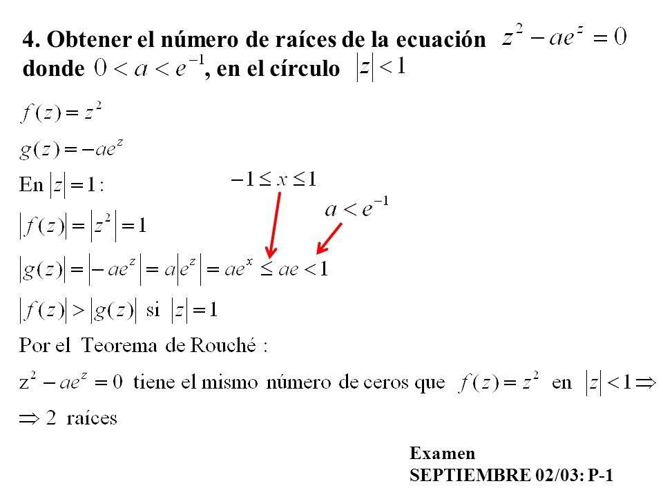 4. Obtener el número de raíces de la ecuación donde , en el círculo