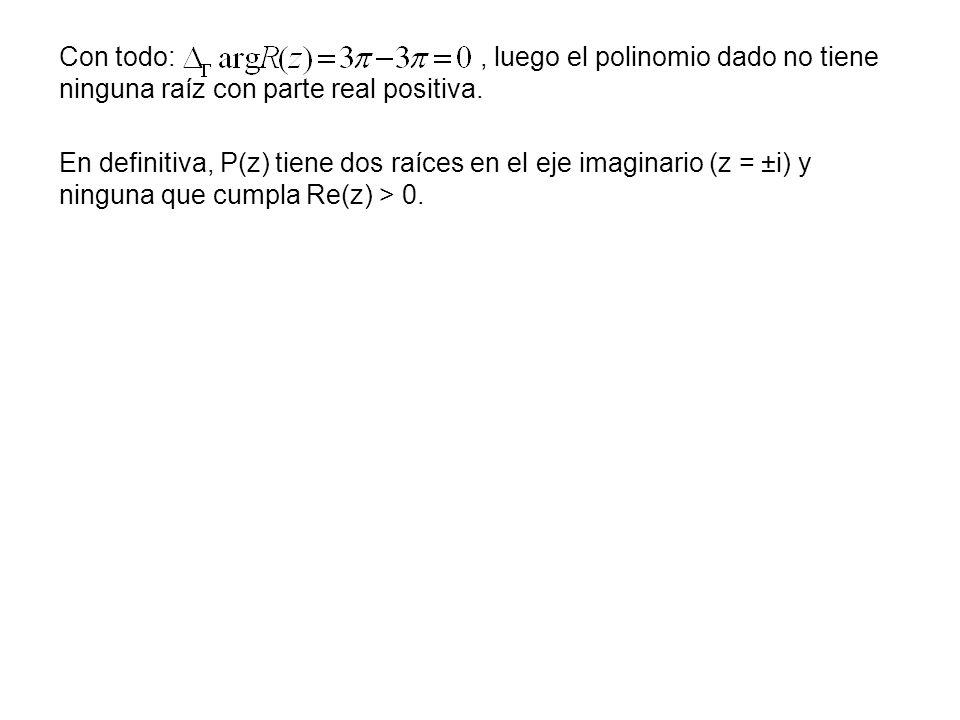 Con todo: , luego el polinomio dado no tiene ninguna raíz con parte real positiva.