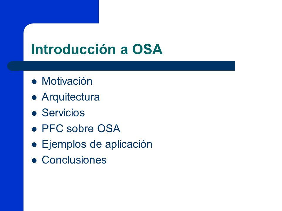 Introducción a OSA Motivación Arquitectura Servicios PFC sobre OSA