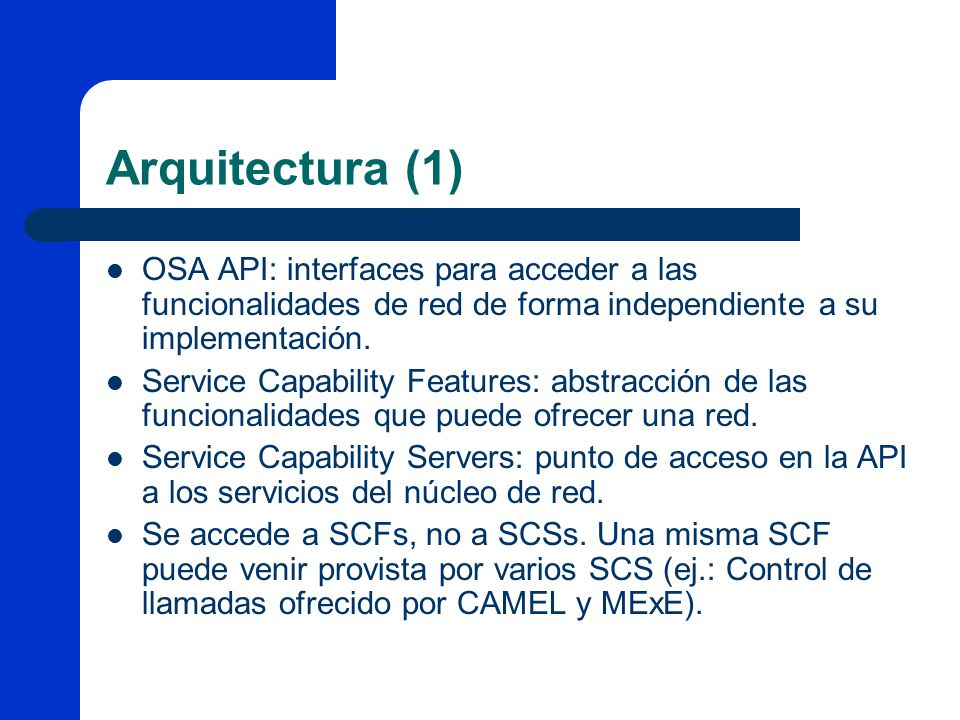 Arquitectura (1) OSA API: interfaces para acceder a las funcionalidades de red de forma independiente a su implementación.