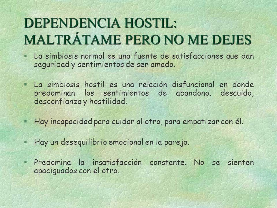 DEPENDENCIA HOSTIL: MALTRÁTAME PERO NO ME DEJES