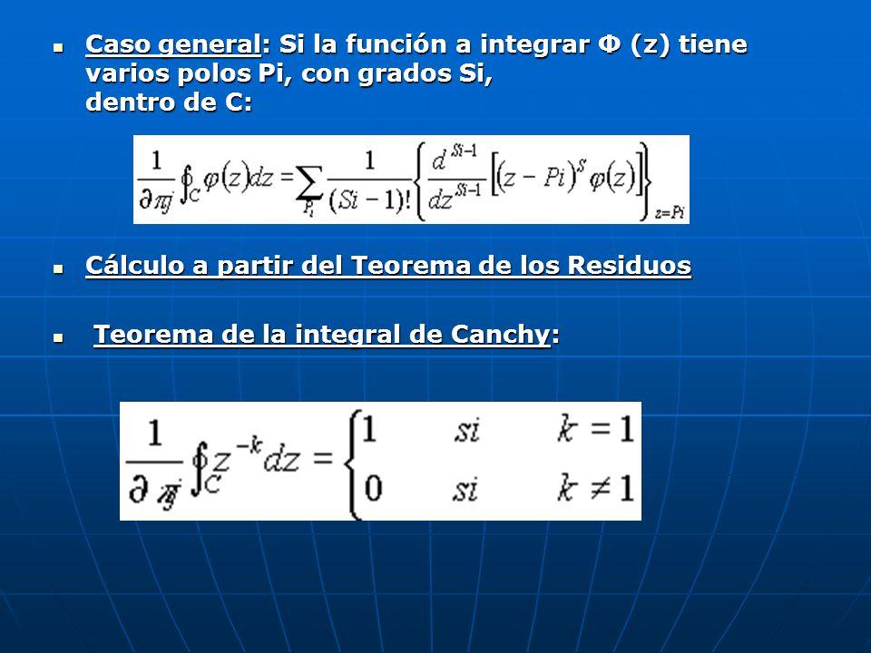 Caso general: Si la función a integrar Φ (z) tiene varios polos Pi, con grados Si, dentro de C: