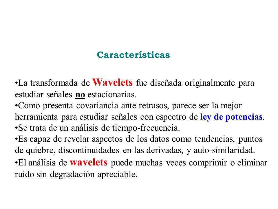 Características La transformada de Wavelets fue diseñada originalmente para estudiar señales no estacionarias.