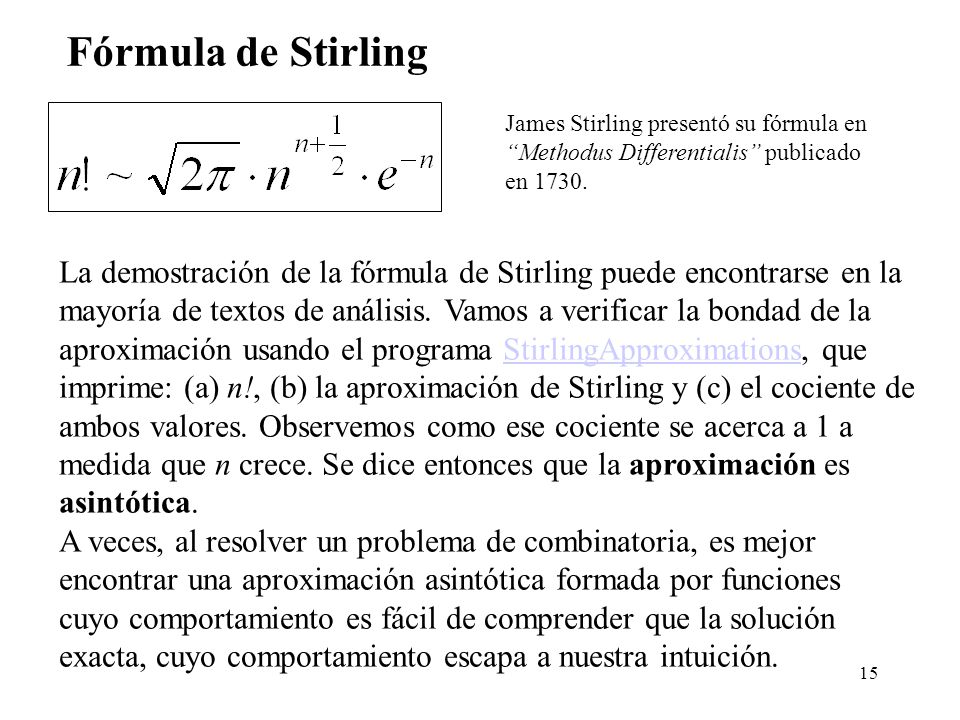 Fórmula de Stirling James Stirling presentó su fórmula en. Methodus Differentialis publicado. en 1730.
