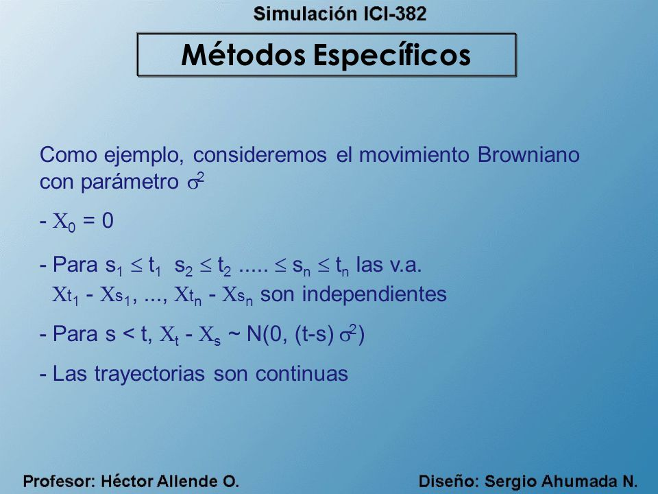 Métodos Específicos Como ejemplo, consideremos el movimiento Browniano con parámetro 2. - X0 = 0.