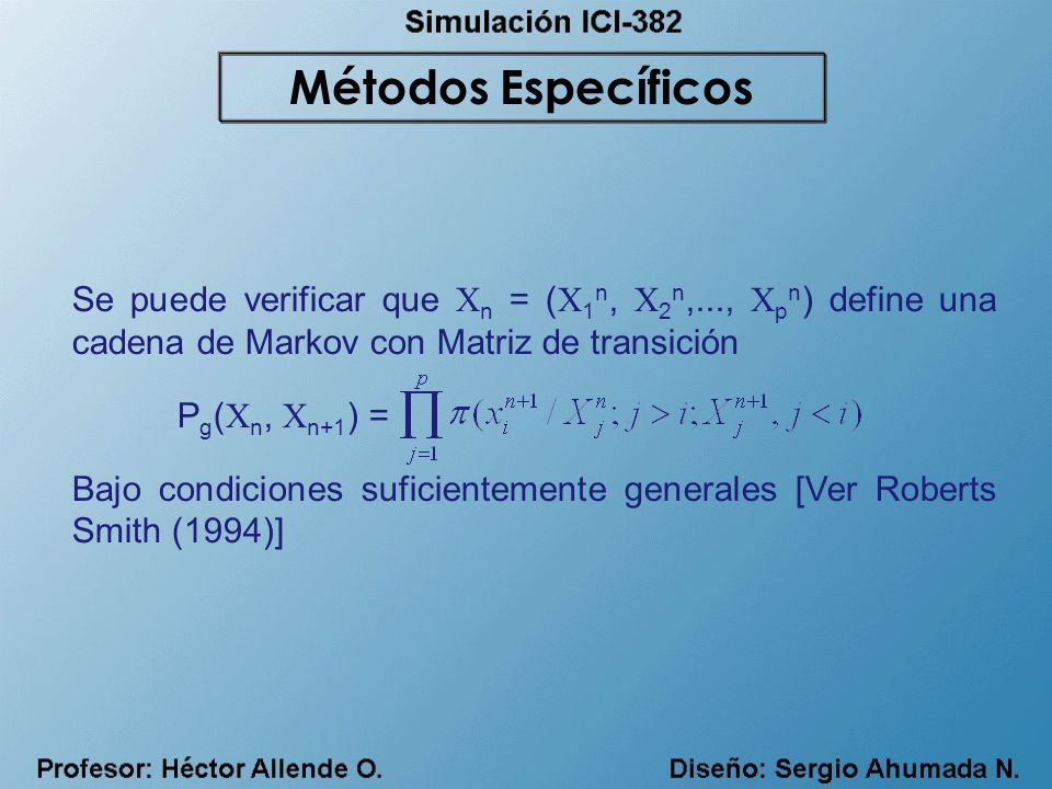 Métodos Específicos Se puede verificar que Xn = (X1n, X2n,..., Xpn) define una cadena de Markov con Matriz de transición.