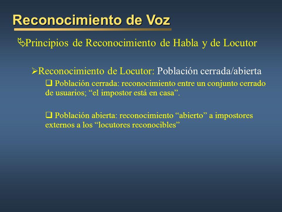 Reconocimiento de Voz Principios de Reconocimiento de Habla y de Locutor. Reconocimiento de Locutor: Población cerrada/abierta.