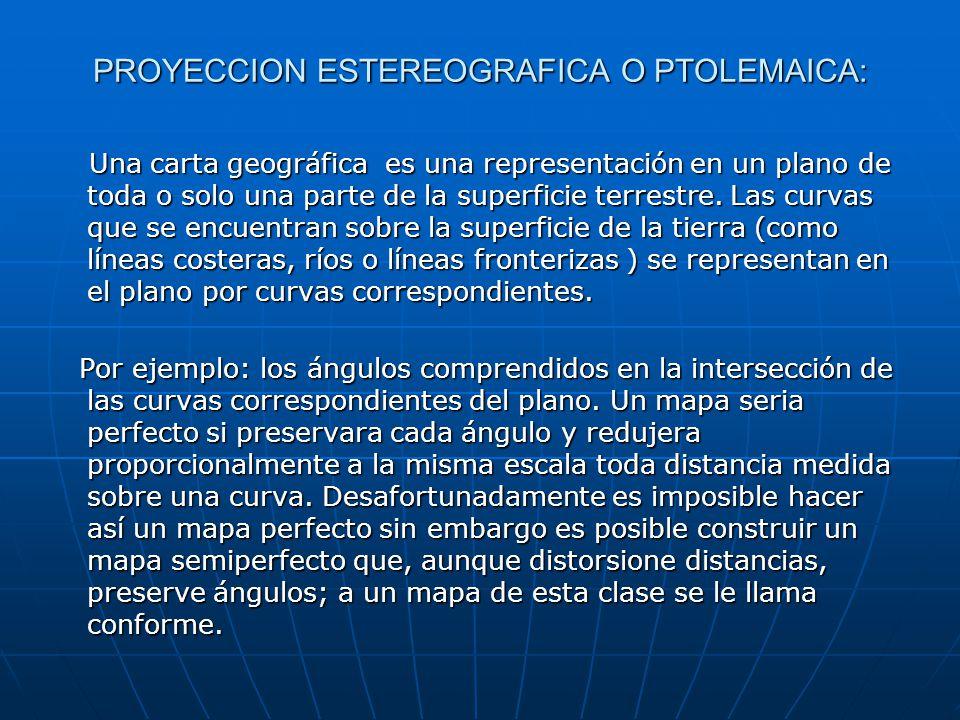 PROYECCION ESTEREOGRAFICA O PTOLEMAICA: