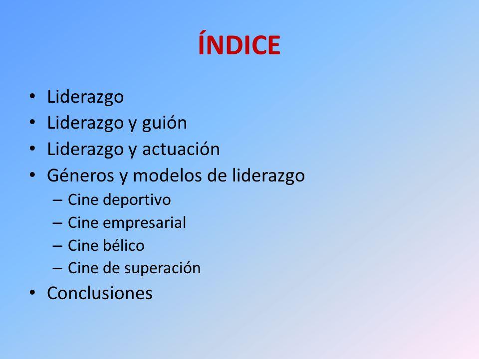 ÍNDICE Liderazgo Liderazgo y guión Liderazgo y actuación
