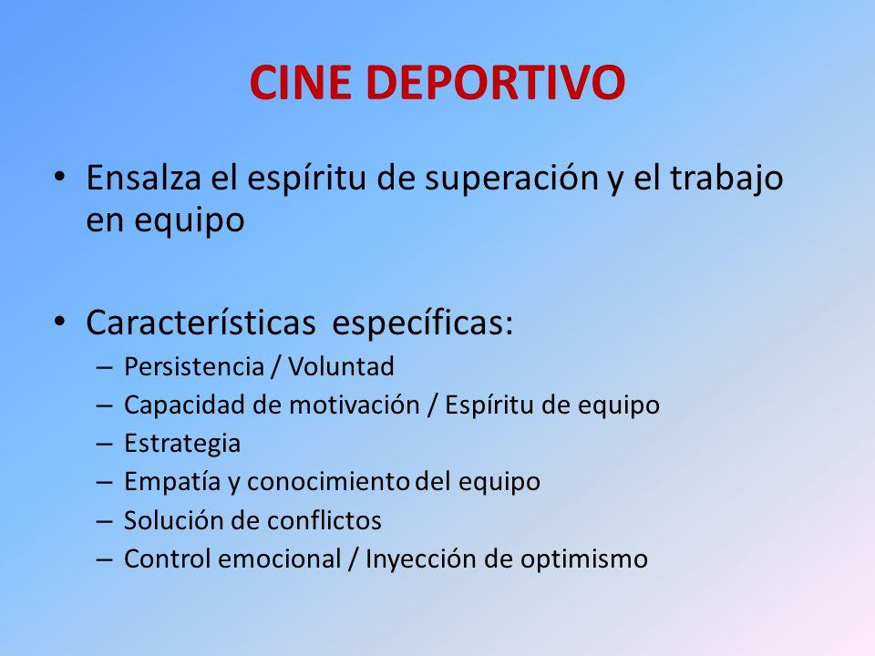 CINE DEPORTIVO Ensalza el espíritu de superación y el trabajo en equipo. Características específicas: