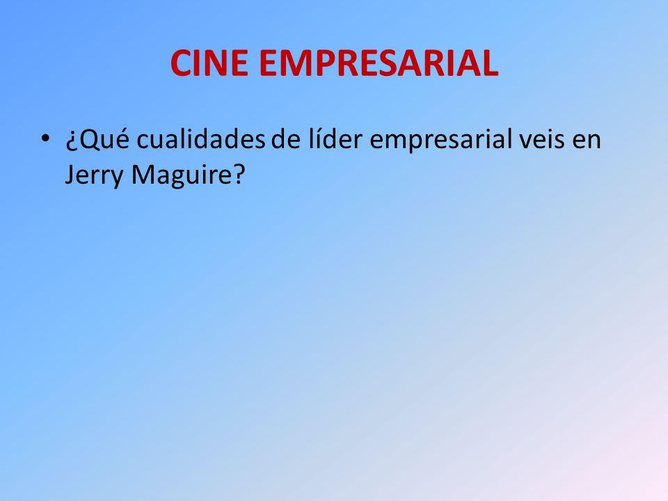 CINE EMPRESARIAL ¿Qué cualidades de líder empresarial veis en Jerry Maguire
