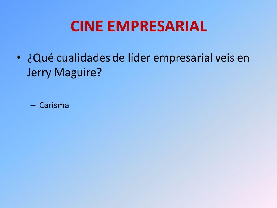 CINE EMPRESARIAL ¿Qué cualidades de líder empresarial veis en Jerry Maguire Carisma