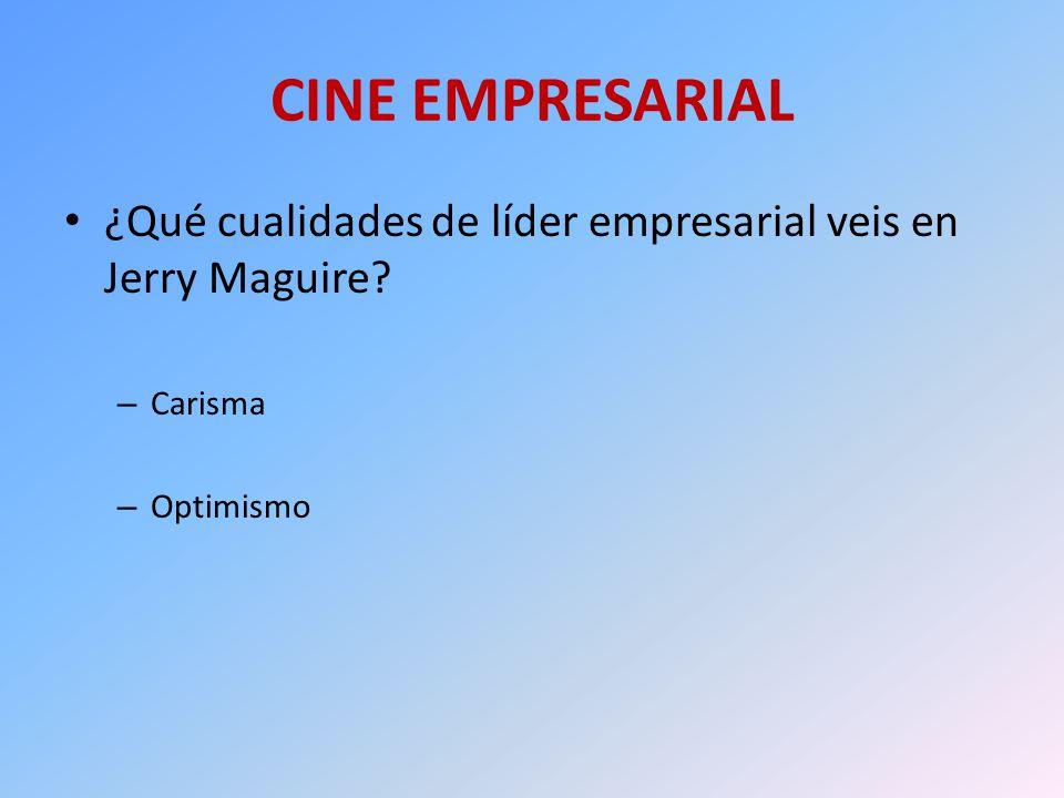 CINE EMPRESARIAL ¿Qué cualidades de líder empresarial veis en Jerry Maguire Carisma Optimismo