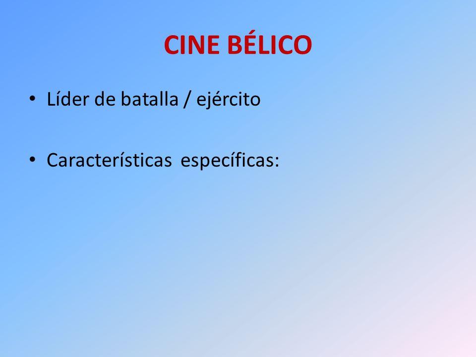 CINE BÉLICO Líder de batalla / ejército Características específicas: