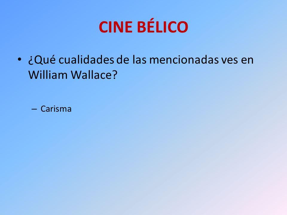 CINE BÉLICO ¿Qué cualidades de las mencionadas ves en William Wallace