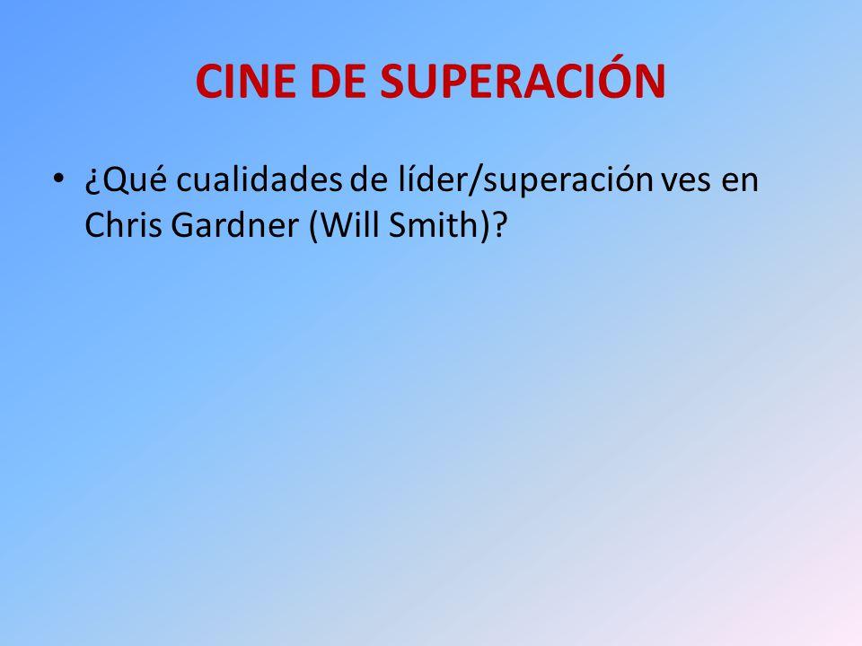 CINE DE SUPERACIÓN ¿Qué cualidades de líder/superación ves en Chris Gardner (Will Smith)