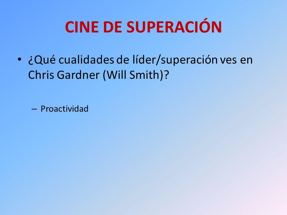 CINE DE SUPERACIÓN ¿Qué cualidades de líder/superación ves en Chris Gardner (Will Smith).
