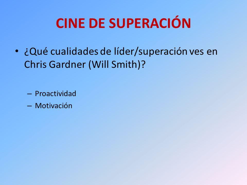 CINE DE SUPERACIÓN ¿Qué cualidades de líder/superación ves en Chris Gardner (Will Smith) Proactividad.