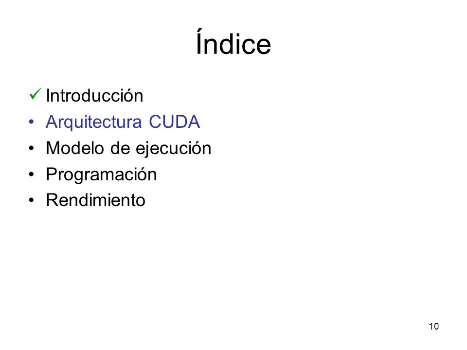 Índice Introducción Arquitectura CUDA Modelo de ejecución Programación