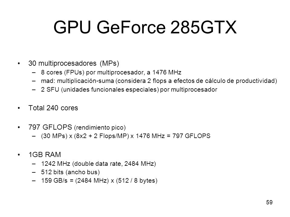 GPU GeForce 285GTX 30 multiprocesadores (MPs) Total 240 cores