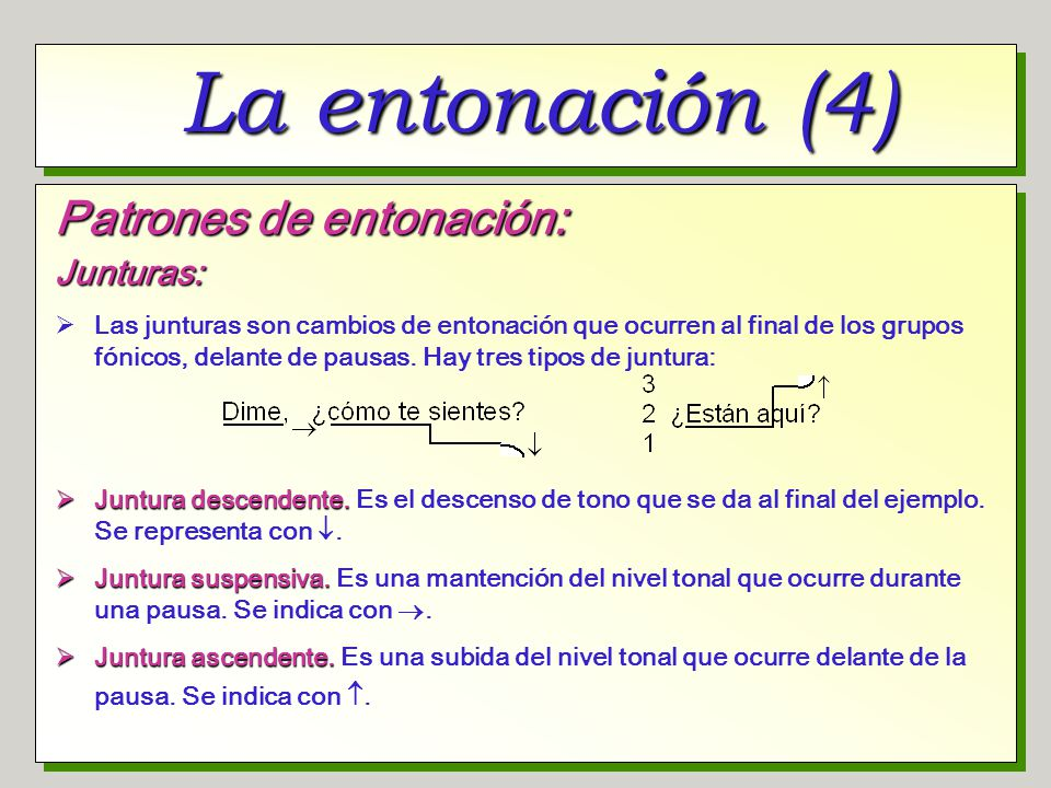La entonación (4) Patrones de entonación: Junturas: