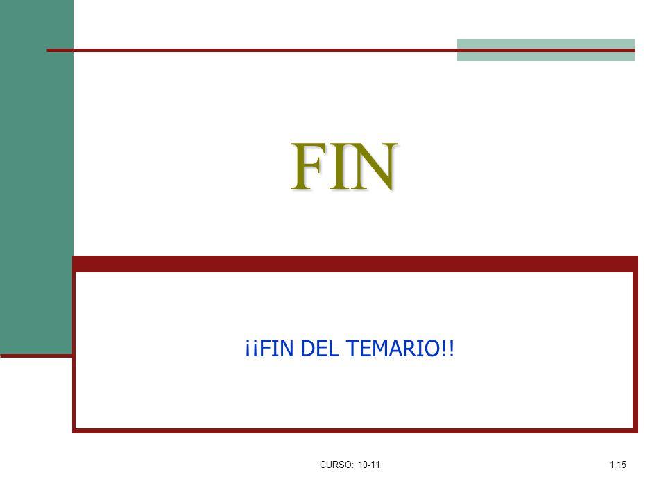 FIN ¡¡FIN DEL TEMARIO!! CURSO: 10-11