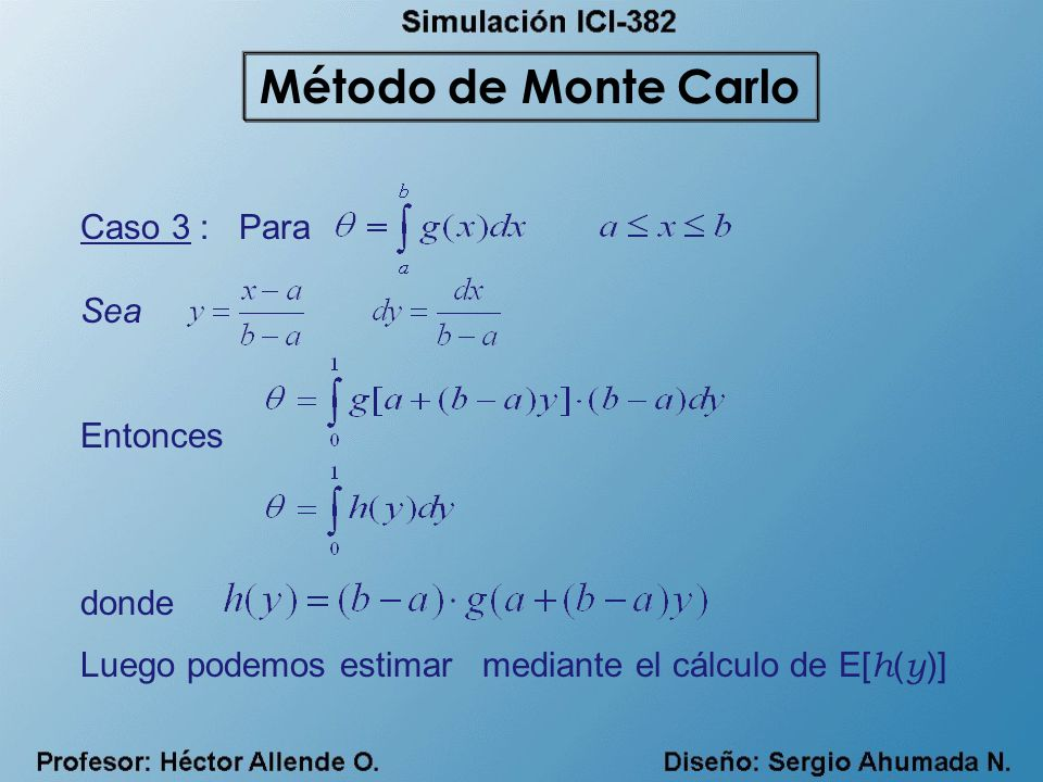 Método de Monte Carlo Caso 3 : Para Sea Entonces donde