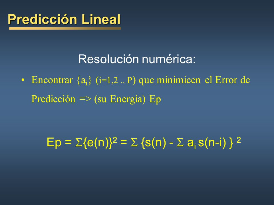Ep = S{e(n)}2 = S {s(n) - S ai s(n-i) } 2