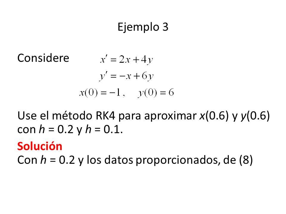 Ejemplo 3 Considere. Use el método RK4 para aproximar x(0.6) y y(0.6) con h = 0.2 y h = 0.1.