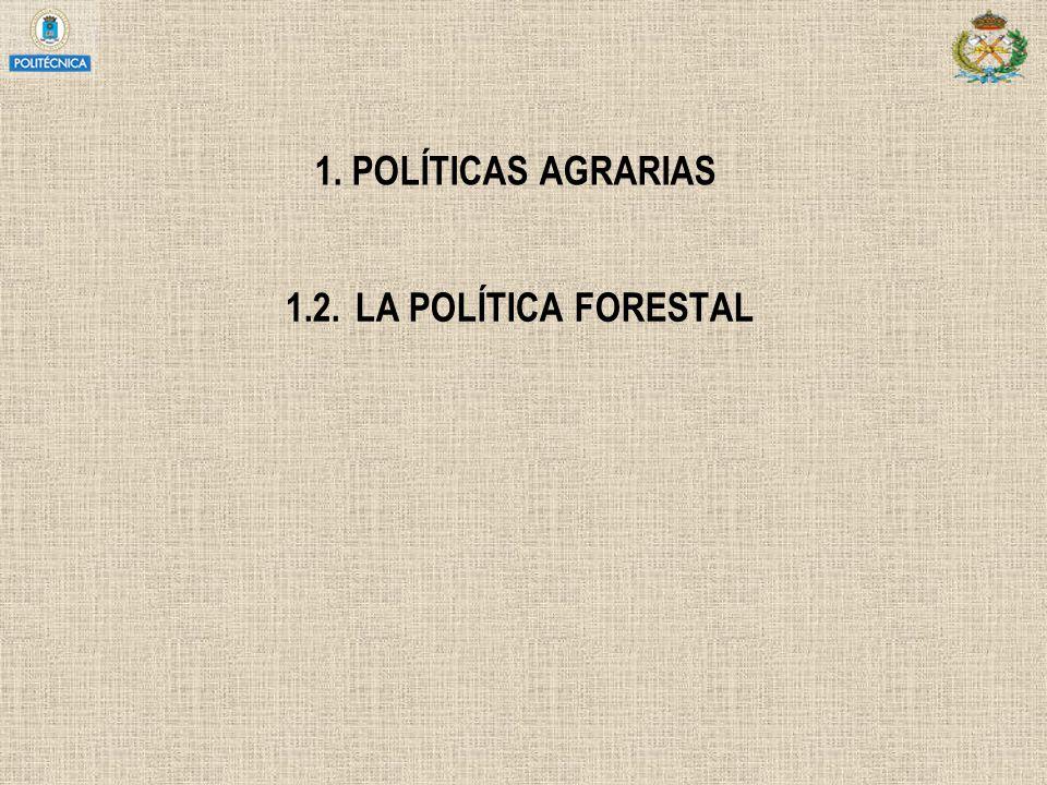 1. POLÍTICAS AGRARIAS 1.2. LA POLÍTICA FORESTAL