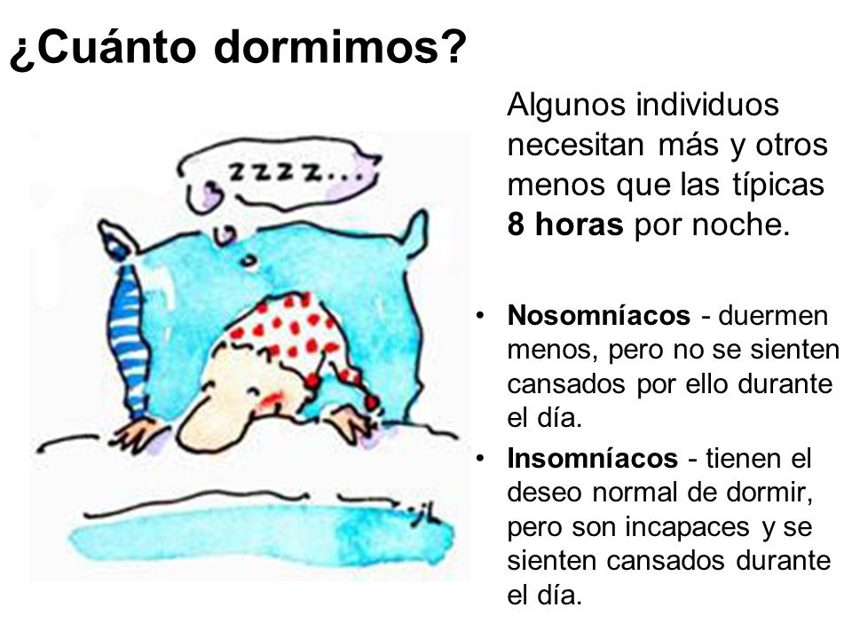¿Cuánto dormimos Algunos individuos necesitan más y otros menos que las típicas 8 horas por noche.