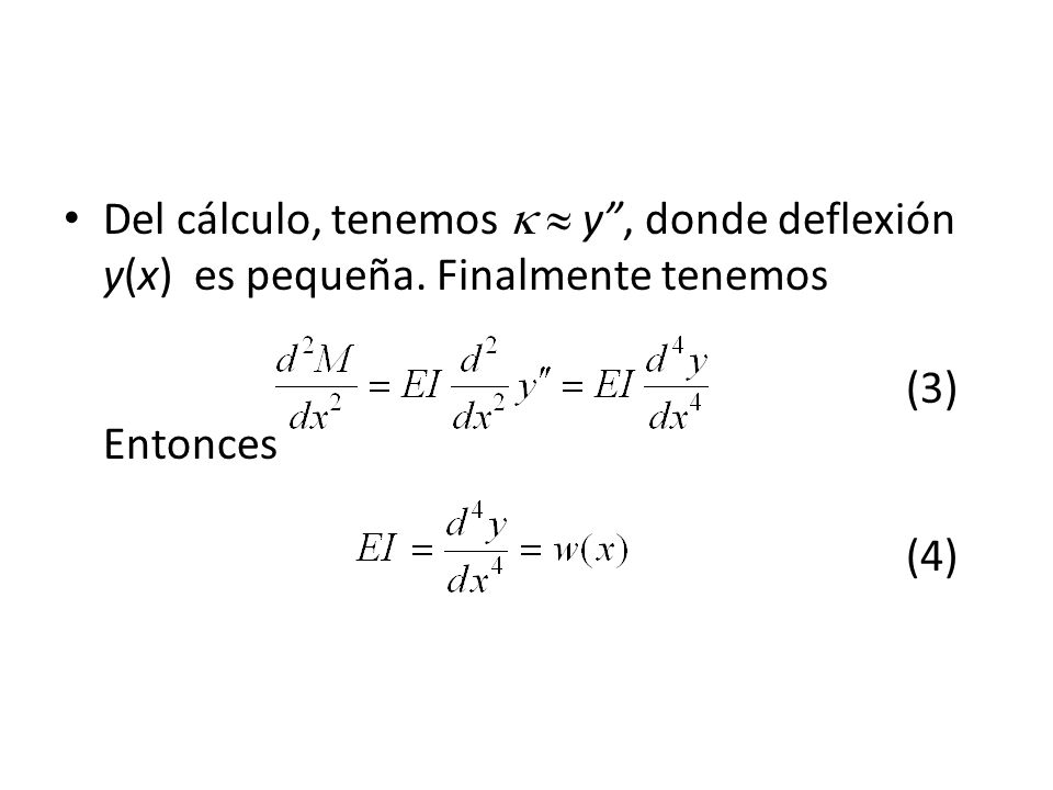 Del cálculo, tenemos   y , donde deflexión y(x) es pequeña